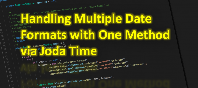Handling Multiple Date Formats with One Method via Joda Time